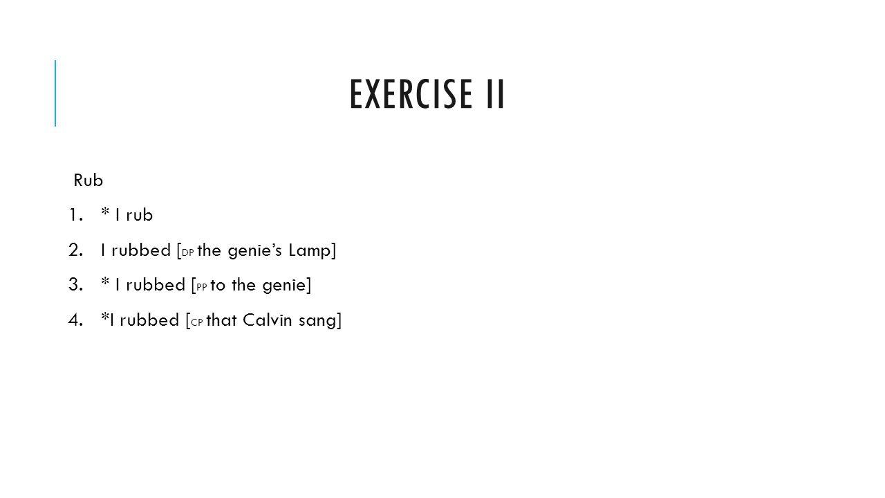 Exercise II Rub * I rub I rubbed [DP the genie's Lamp]
